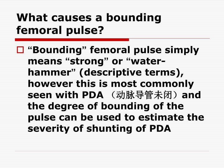 What causes a bounding femoral pulse?