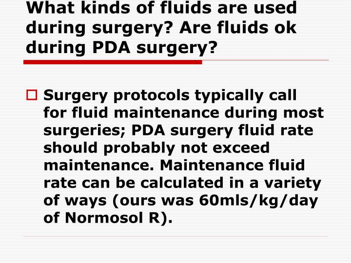 What kinds of fluids are used during surgery? Are fluids ok during PDA surgery?