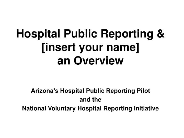 Hospital public reporting insert your name an overview