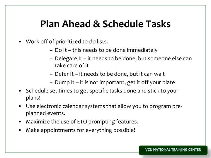 Plan Ahead & Schedule Tasks
