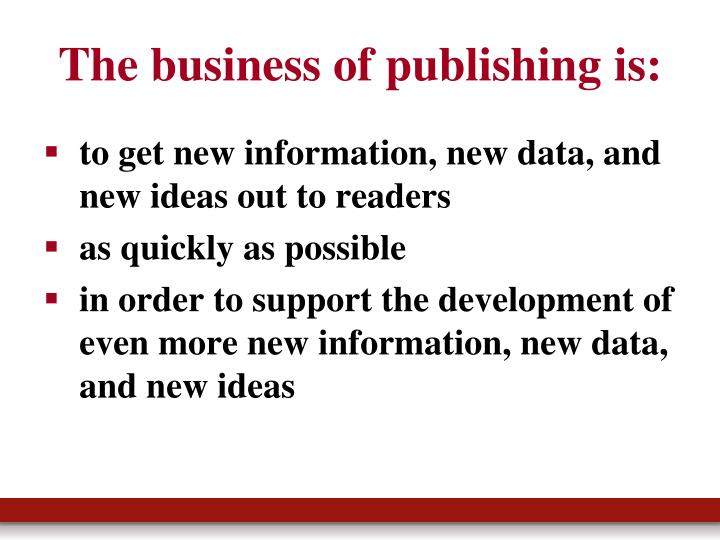 The business of publishing is: