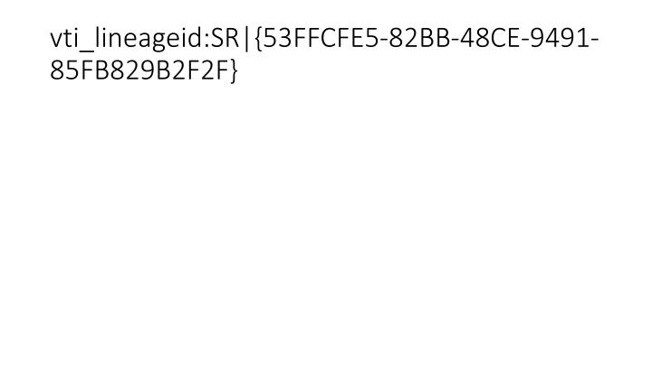 vti_lineageid:SR|{53FFCFE5-82BB-48CE-9491-85FB829B2F2F}