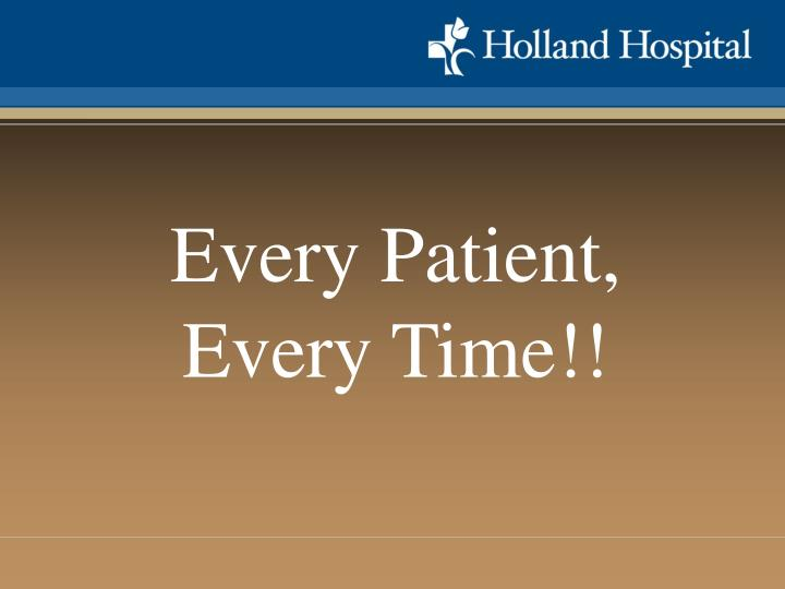 Every Patient, Every Time!!