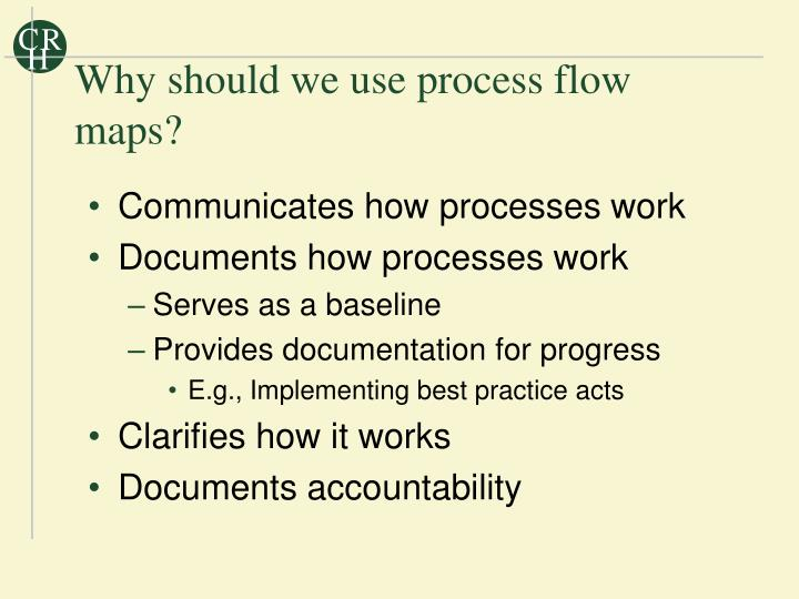 Why should we use process flow maps?