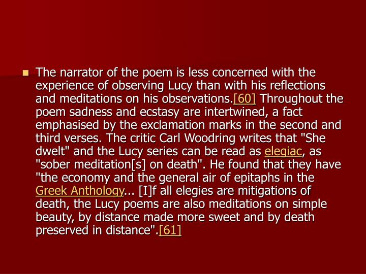 The narrator of the poem is less concerned with the experience of observing Lucy than with his reflections and meditations on his observations.