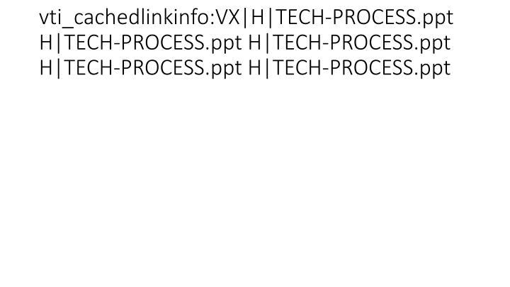 vti_cachedlinkinfo:VX|H|TECH-PROCESS.ppt H|TECH-PROCESS.ppt H|TECH-PROCESS.ppt H|TECH-PROCESS.ppt H|TECH-PROCESS.ppt