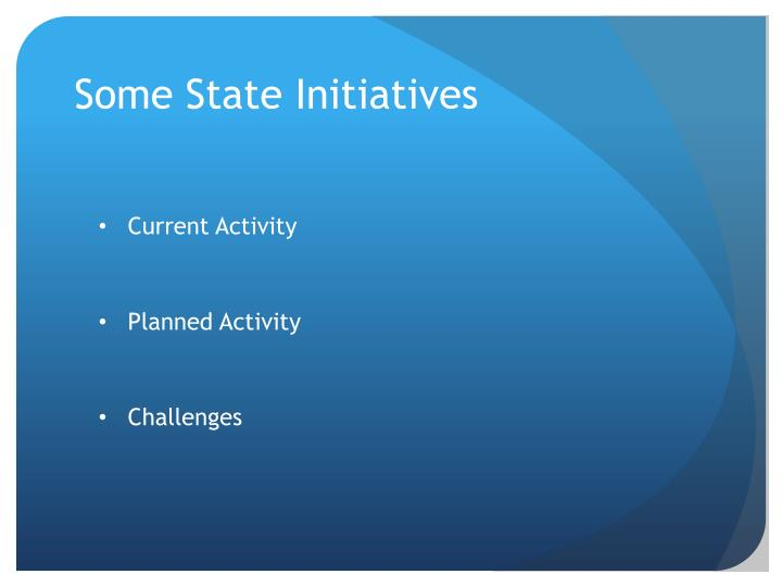 Some State Initiatives