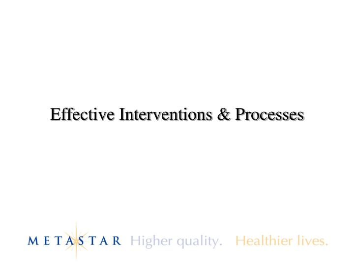 Effective Interventions & Processes