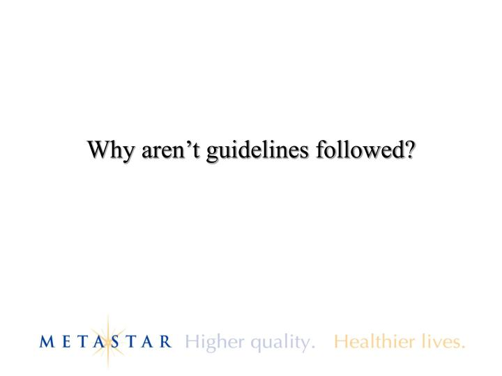 Why aren't guidelines followed?