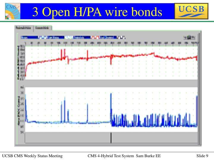 3 Open H/PA wire bonds