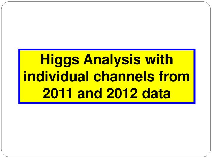 Higgs Analysis with individual channels from 2011 and 2012 data