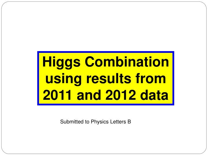 Higgs Combination using results from 2011 and 2012 data