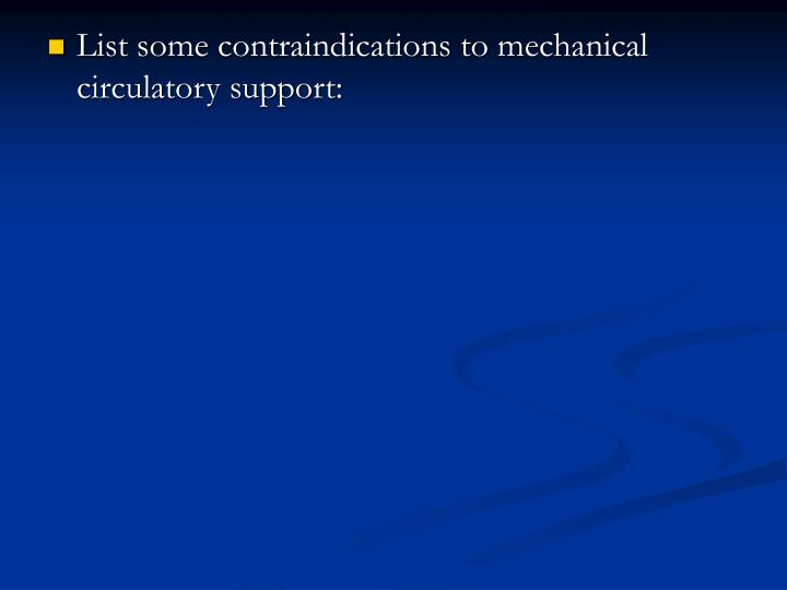 List some contraindications to mechanical circulatory support: