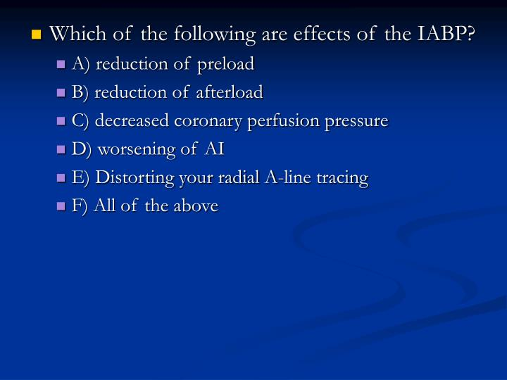 Which of the following are effects of the IABP?