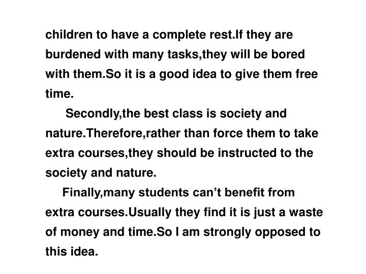 children to have a complete rest.If they are burdened with many tasks,they will be bored with them.So it is a good idea to give them free time.