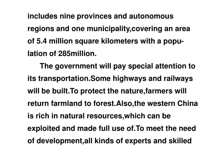 includes nine provinces and autonomous regions and one municipality,covering an area of 5.4 million square kilometers with a popu-lation of 285million.