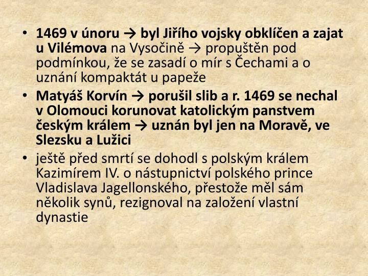 1469 v únoru → byl Jiřího vojsky obklíčen a zajat u Vilémova