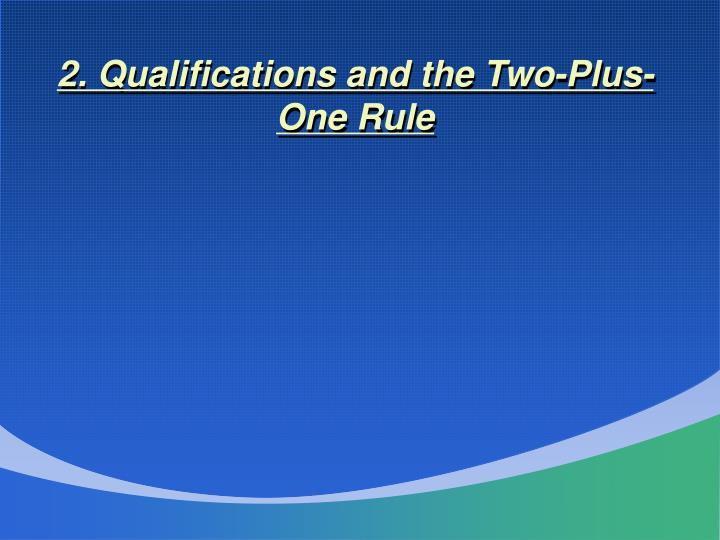 2. Qualifications and the Two-Plus-One Rule