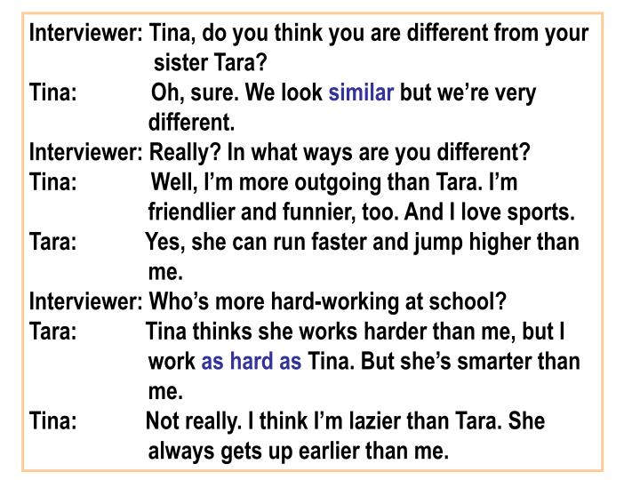 Interviewer: Tina, do you think you are different from your