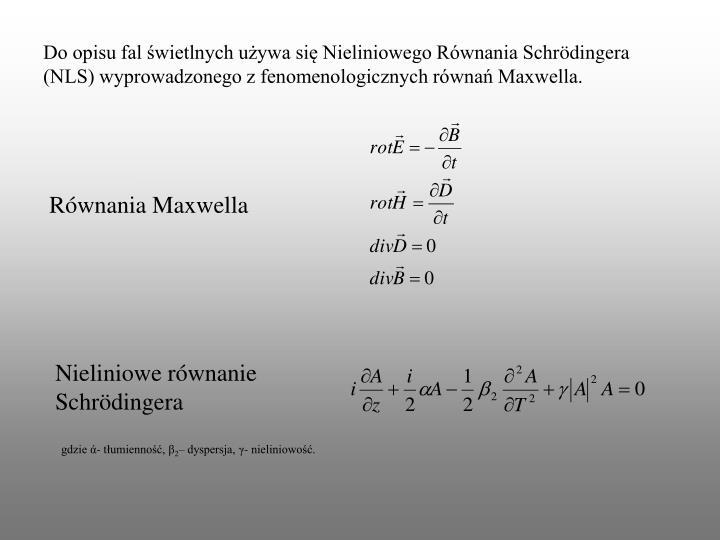 Do opisu fal świetlnych używa się Nieliniowego Równania Schr