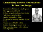 anatomically modern homo sapiens in our own image