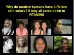 why do modern humans have different skin colors it may all come down to vitamins
