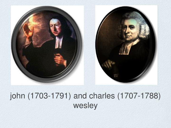 john (1703-1791) and charles (1707-1788) wesley