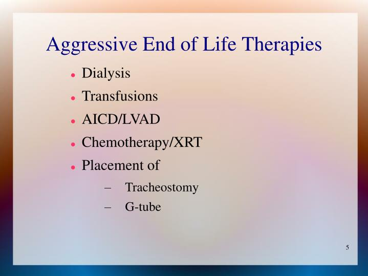 Aggressive End of Life Therapies