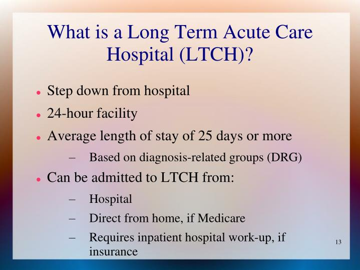 What is a Long Term Acute Care Hospital (LTCH)?
