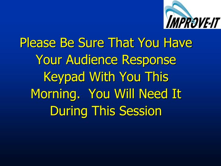 Please Be Sure That You Have Your Audience Response Keypad With You This Morning.  You Will Need It ...