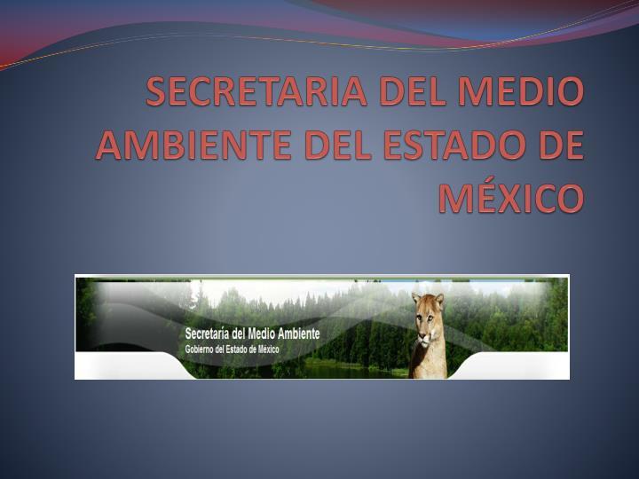 SECRETARIA DEL MEDIO AMBIENTE DEL ESTADO DE MÉXICO