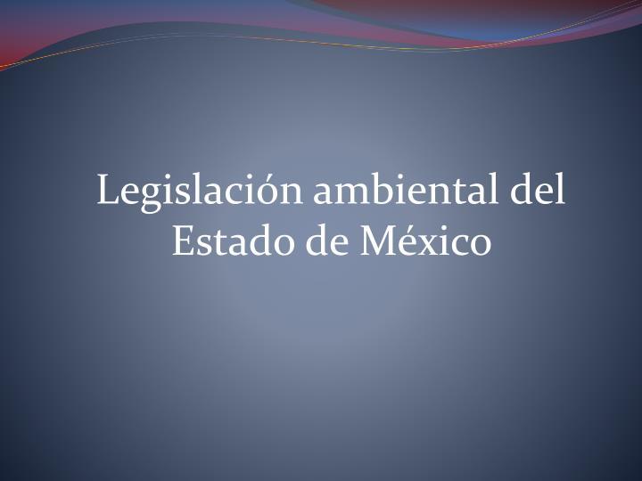 Legislación ambiental del Estado de México