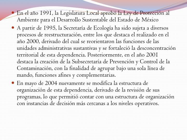 En el año 1991, la Legislatura Local aprobó la Ley de Protección al Ambiente para el Desarrollo Sustentable del Estado de