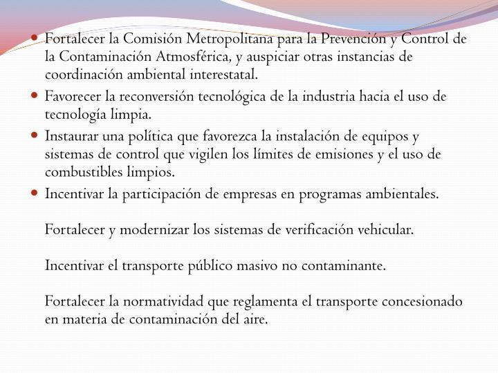 Fortalecer la Comisión Metropolitana para la Prevención y Control de la Contaminación Atmosférica, y auspiciar otras instancias de coordinación ambiental interestatal.