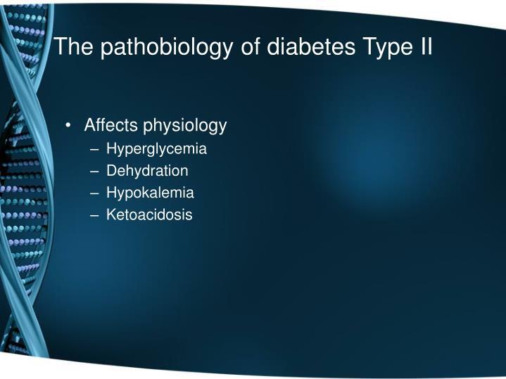 The pathobiology of diabetes Type II