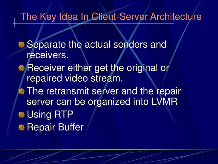 The Key Idea In Client-Server Architecture