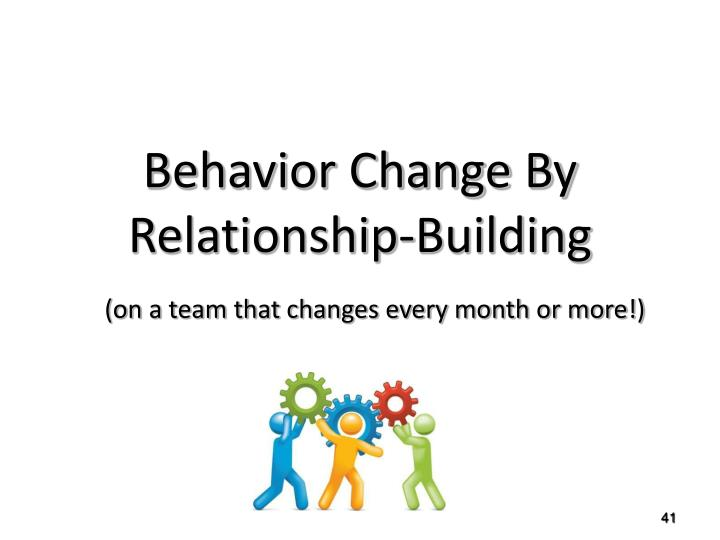 Behavior Change By Relationship-Building