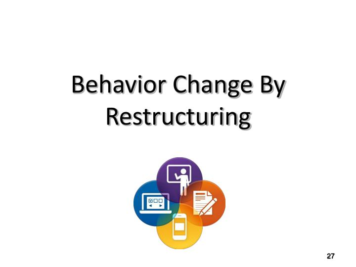 Behavior Change By Restructuring