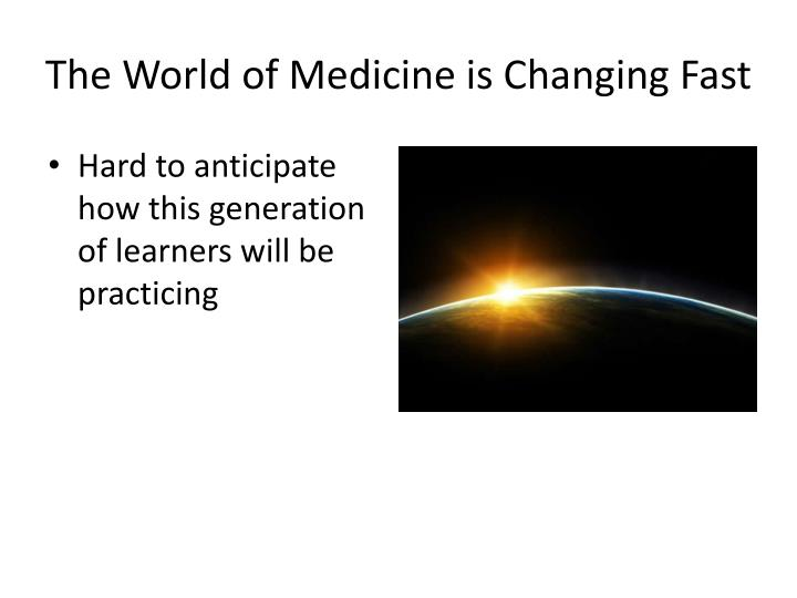 The World of Medicine is Changing Fast