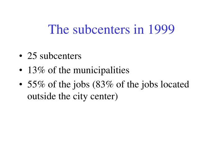 The subcenters in 1999