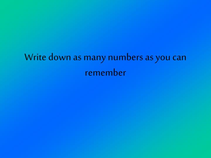 Write down as many numbers as you can remember
