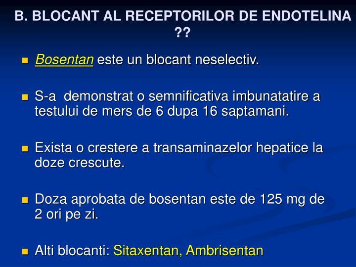 B. BLOCANT AL RECEPTORILOR DE ENDOTELINA ??