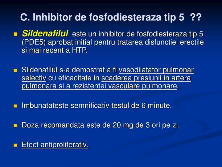 C. Inhibitor de fosfodiesteraza tip 5  ??