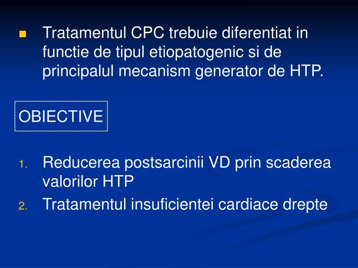 Tratamentul CPC trebuie diferentiat in functie de tipul etiopatogenic si de principalul mecanism generator de HTP.