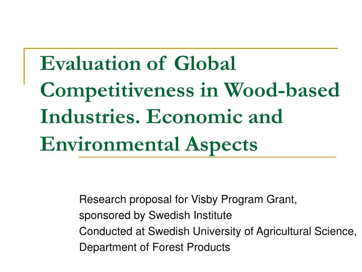 Evaluation of global competitiveness in wood based industries economic and environmental aspects