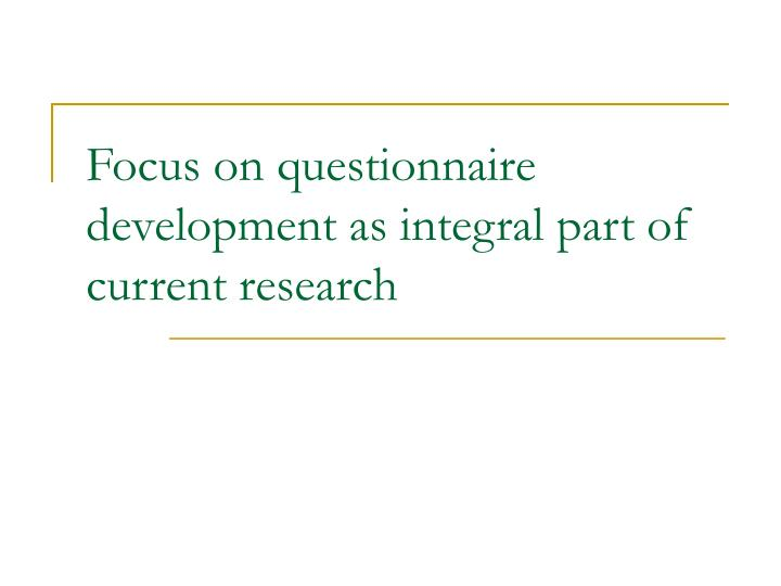 Focus on questionnaire development as integral part of current research