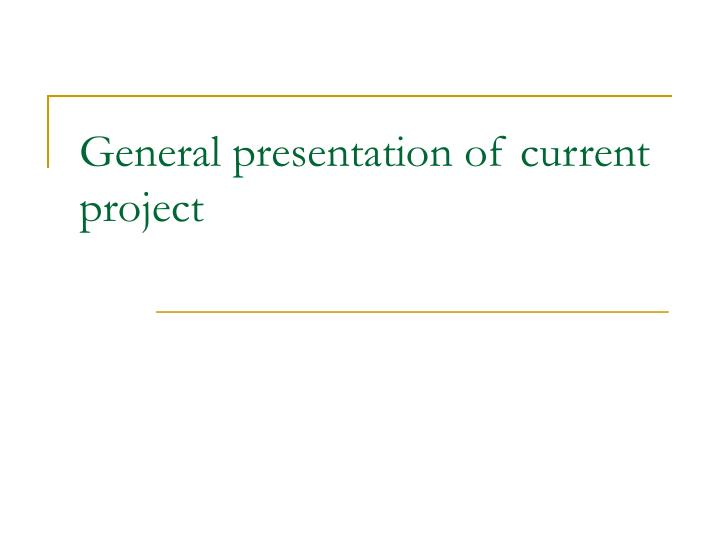 General presentation of current project