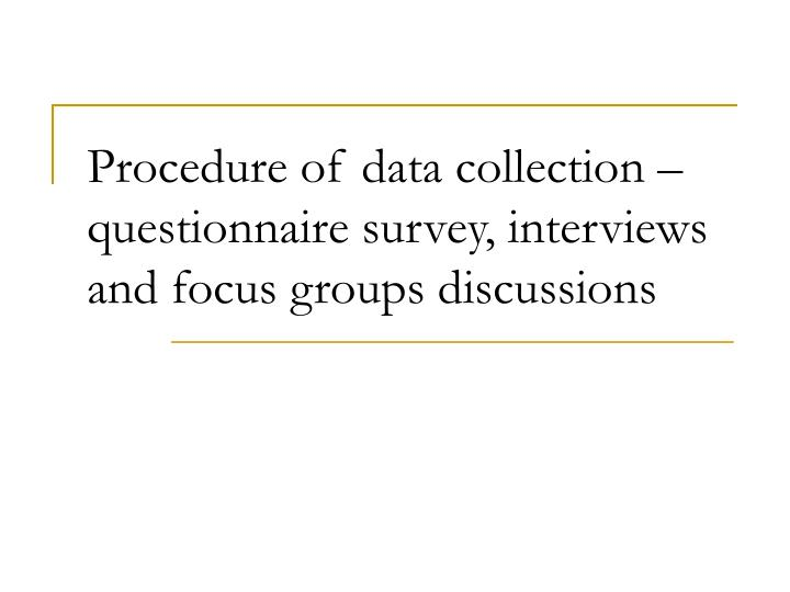 Procedure of data collection – questionnaire survey, interviews and focus groups discussions