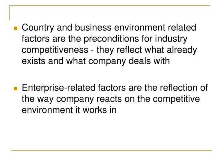 Country and business environment related factors are the preconditions for industry competitiveness - they reflect what already exists and what company deals with