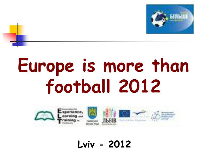 Europe is more than football 2012